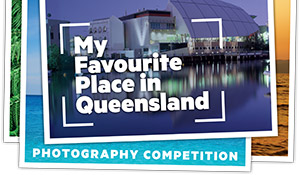 My Favourite Place in Queensland Photography Competition